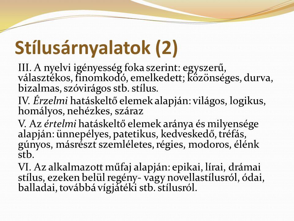 Stílusárnyalatok (2) III. A nyelvi igényesség foka szerint: egyszerű, választékos, finomkodó, emelkedett; közönséges, durva, bizalmas, szóvirágos stb.