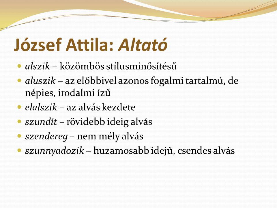 József Attila: Altató alszik – közömbös stílusminősítésű aluszik – az előbbivel azonos fogalmi tartalmú, de népies, irodalmi ízű elalszik – az alvás k