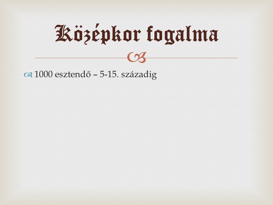   1000 esztendő – 5-15. századig Középkor fogalma