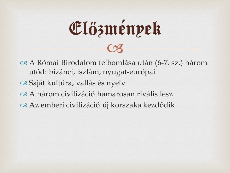   A Római Birodalom felbomlása után (6-7. sz.) három utód: bizánci, iszlám, nyugat-európai  Saját kultúra, vallás és nyelv  A három civilizáció ha