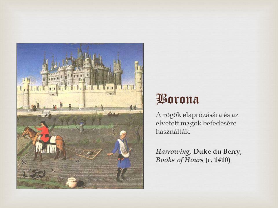 Borona A rögök elaprózására és az elvetett magok befedésére használták. Harrowing, Duke du Berry, Books of Hours (c. 1410)