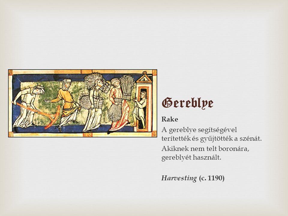 Gereblye Rake A gereblye segítségével terítették és gyűjtötték a szénát. Akiknek nem telt boronára, gereblyét használt. Harvesting (c. 1190)