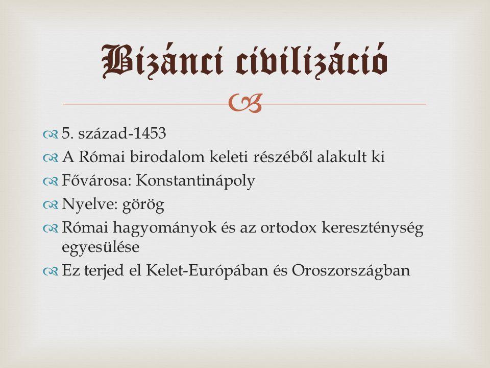   5. század-1453  A Római birodalom keleti részéből alakult ki  Fővárosa: Konstantinápoly  Nyelve: görög  Római hagyományok és az ortodox keresz