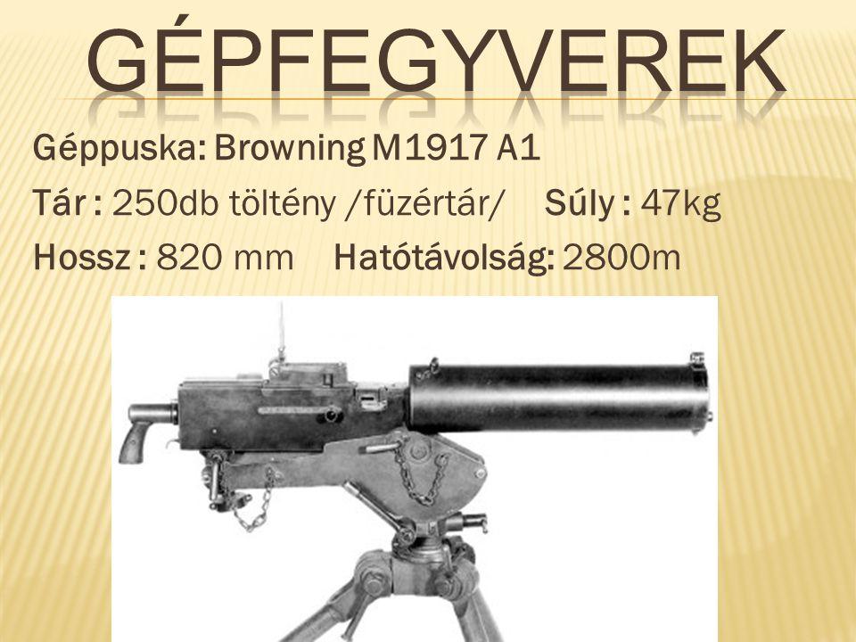 Géppuska: Browning M1917 A1 Tár : 250db töltény /füzértár/ Súly : 47kg Hossz : 820 mm Hatótávolság: 2800m