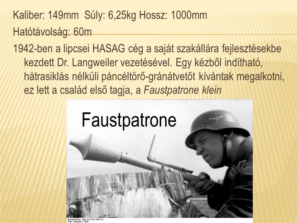 Kaliber: 149mm Súly: 6,25kg Hossz: 1000mm Hatótávolság: 60m 1942-ben a lipcsei HASAG cég a saját szakállára fejlesztésekbe kezdett Dr. Langweiler veze