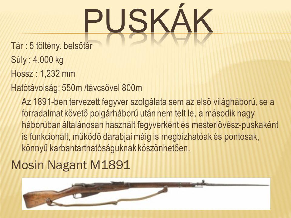 Tár : 5 töltény. belsőtár Súly : 4.000 kg Hossz : 1,232 mm Hatótávolság: 550m /távcsővel 800m Az 1891-ben tervezett fegyver szolgálata sem az első vil