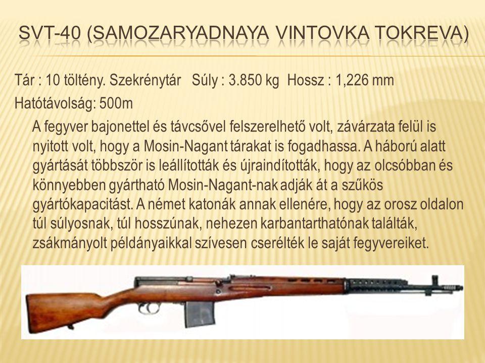 Tár : 10 töltény. Szekrénytár Súly : 3.850 kg Hossz : 1,226 mm Hatótávolság: 500m A fegyver bajonettel és távcsővel felszerelhető volt, závárzata felü