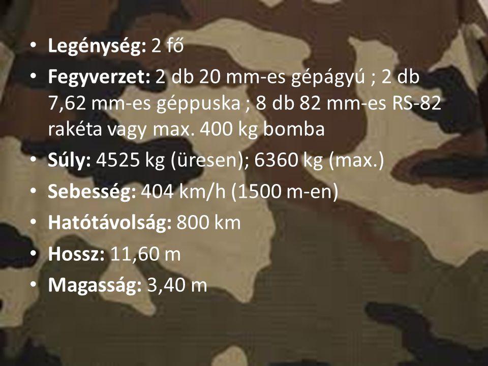 Legénység: 2 fő Fegyverzet: 2 db 20 mm-es gépágyú ; 2 db 7,62 mm-es géppuska ; 8 db 82 mm-es RS-82 rakéta vagy max. 400 kg bomba Súly: 4525 kg (üresen