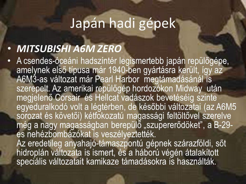 Japán hadi gépek MITSUBISHI A6M ZERO A csendes-óceáni hadszíntér legismertebb japán repülőgépe, amelynek első típusa már 1940-ben gyártásra került, íg