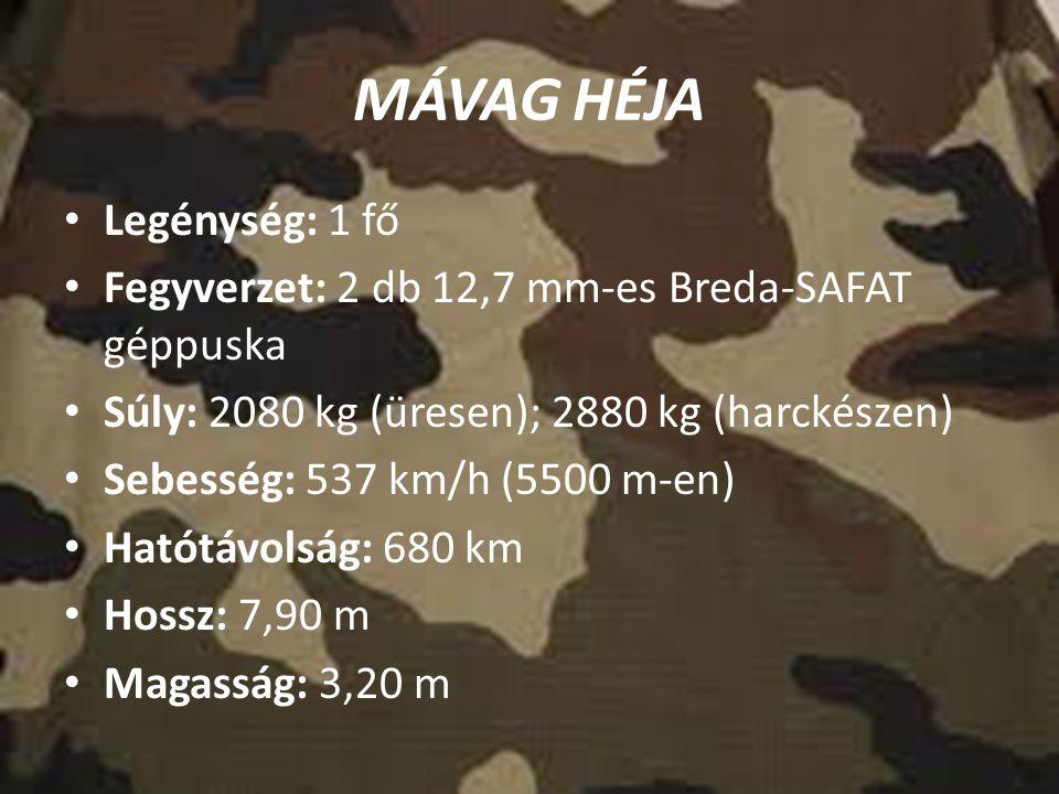 MÁVAG HÉJA Legénység: 1 fő Fegyverzet: 2 db 12,7 mm-es Breda-SAFAT géppuska Súly: 2080 kg (üresen); 2880 kg (harckészen) Sebesség: 537 km/h (5500 m-en