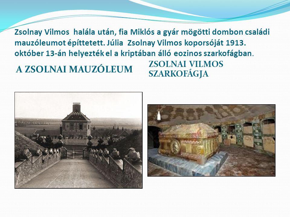 Zsolnay Vilmos halála után, fia Miklós a gyár mögötti dombon családi mauzóleumot építtetett. Júlia Zsolnay Vilmos koporsóját 1913. október 13-án helye