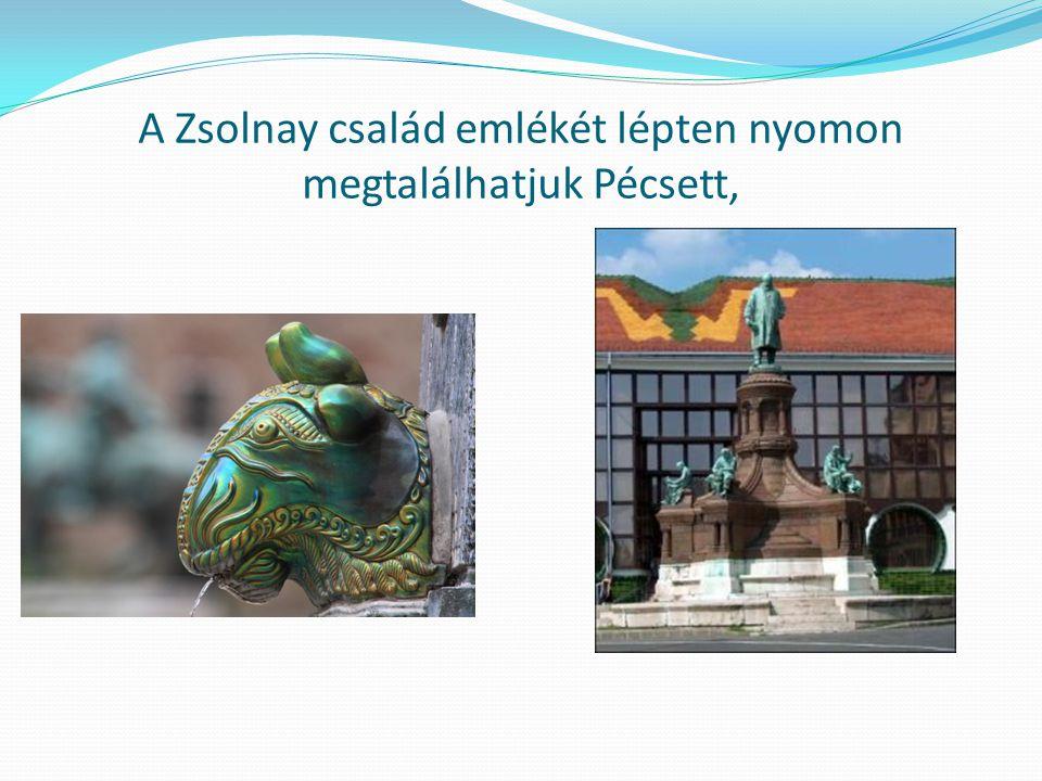 A Zsolnay család emlékét lépten nyomon megtalálhatjuk Pécsett,