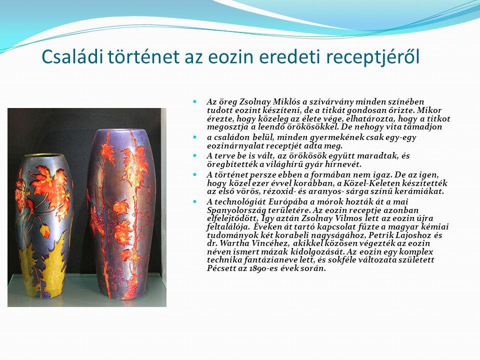 Családi történet az eozin eredeti receptjéről Az öreg Zsolnay Miklós a szivárvány minden színében tudott eozint készíteni, de a titkát gondosan őrizte