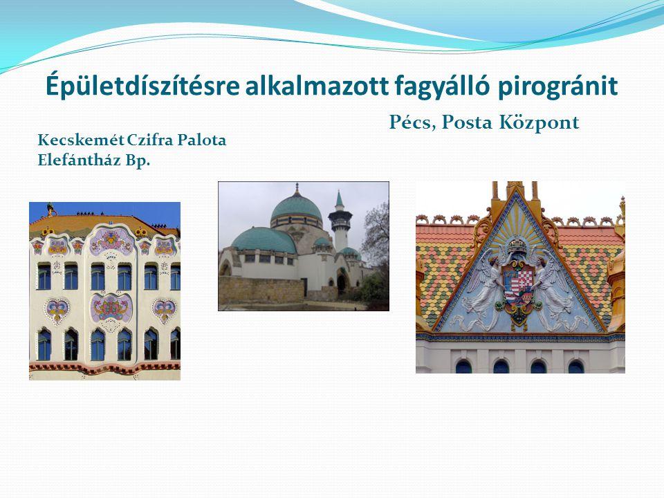 Épületdíszítésre alkalmazott fagyálló pirogránit Kecskemét Czifra Palota Elefántház Bp. Pécs, Posta Központ