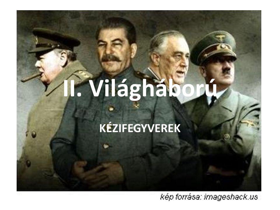 II. Világháború KÉZIFEGYVEREK