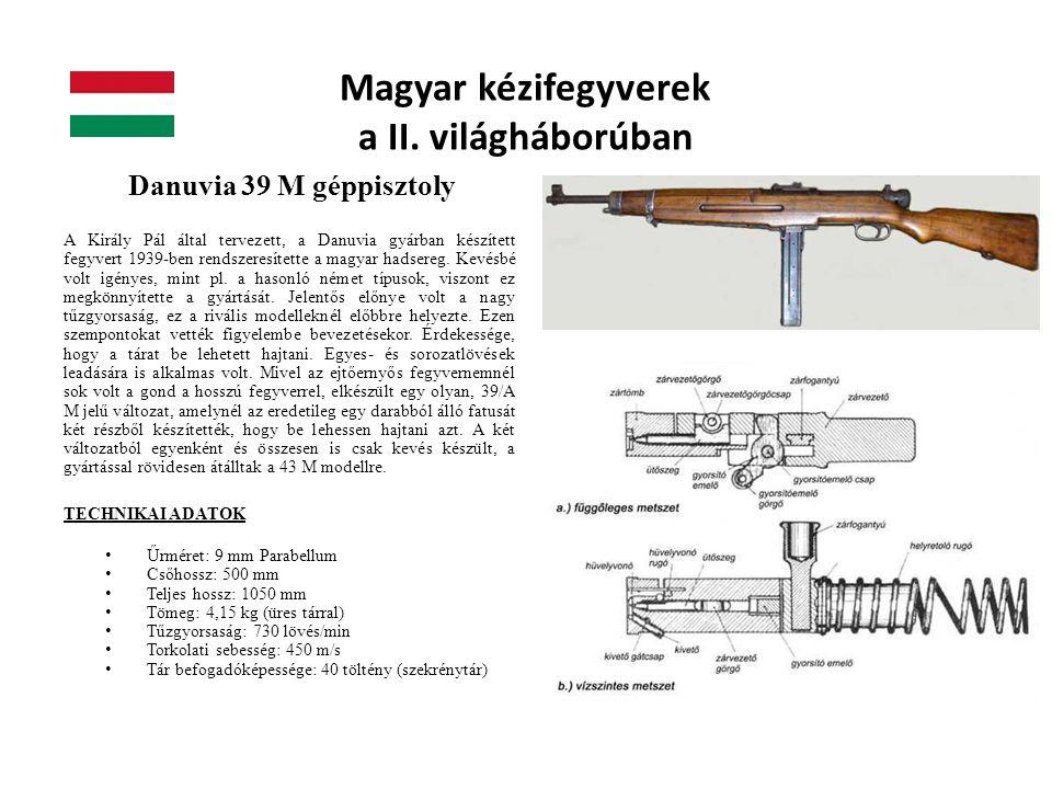 Magyar kézifegyverek a II. világháborúban Danuvia 39 M géppisztoly A Király Pál által tervezett, a Danuvia gyárban készített fegyvert 1939-ben rendsze