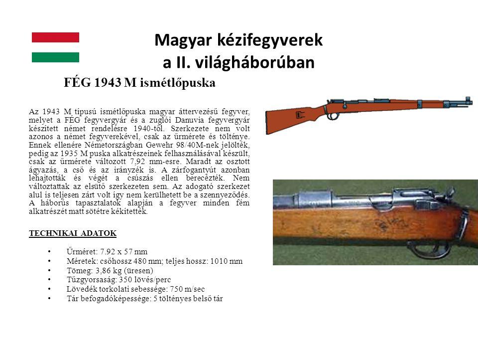 Magyar kézifegyverek a II. világháborúban FÉG 1943 M ismétlőpuska Az 1943 M típusú ismétlőpuska magyar áttervezésű fegyver, melyet a FÉG fegyvergyár é