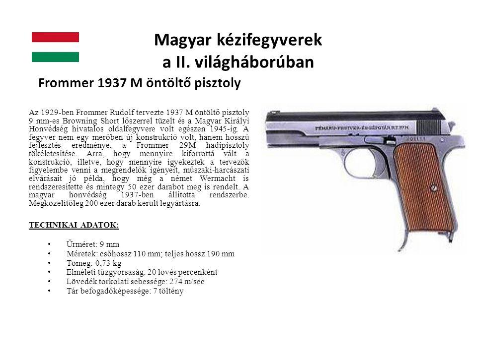 Magyar kézifegyverek a II. világháborúban Frommer 1937 M öntöltő pisztoly Az 1929-ben Frommer Rudolf tervezte 1937 M öntöltő pisztoly 9 mm-es Browning