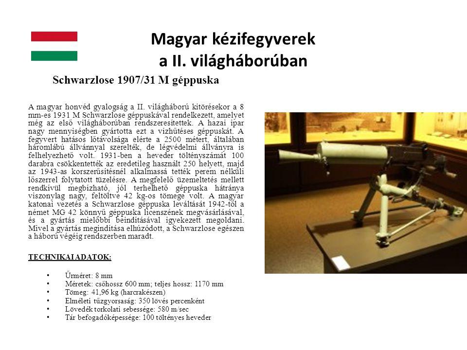 Magyar kézifegyverek a II. világháborúban Schwarzlose 1907/31 M géppuska A magyar honvéd gyalogság a II. világháború kitörésekor a 8 mm-es 1931 M Schw