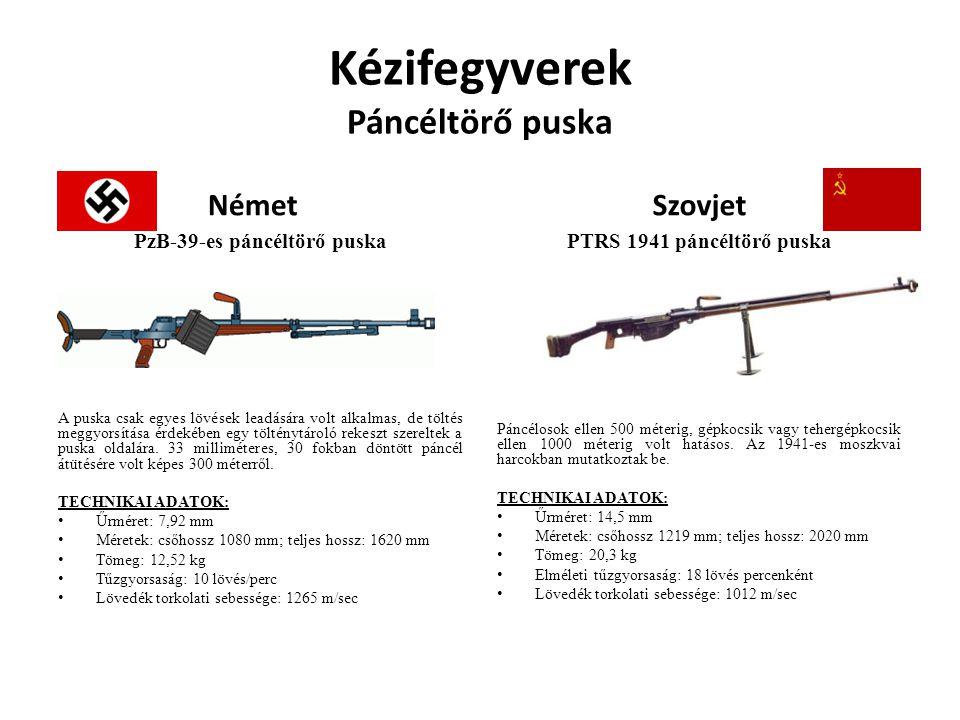 Kézifegyverek Páncéltörő puska Német PzB-39-es páncéltörő puska A puska csak egyes lövések leadására volt alkalmas, de töltés meggyorsítása érdekében