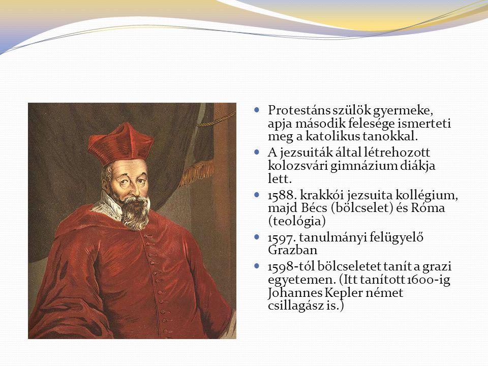 Protestáns szülök gyermeke, apja második felesége ismerteti meg a katolikus tanokkal. A jezsuiták által létrehozott kolozsvári gimnázium diákja lett.