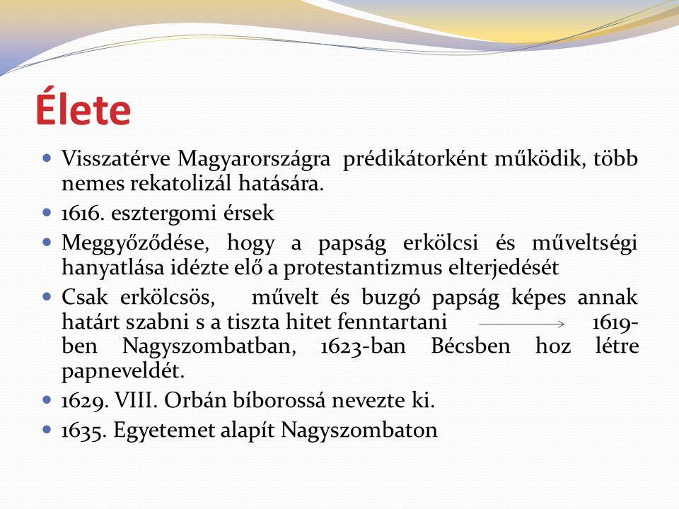 Élete Visszatérve Magyarországra prédikátorként működik, több nemes rekatolizál hatására. 1616. esztergomi érsek Meggyőződése, hogy a papság erkölcsi