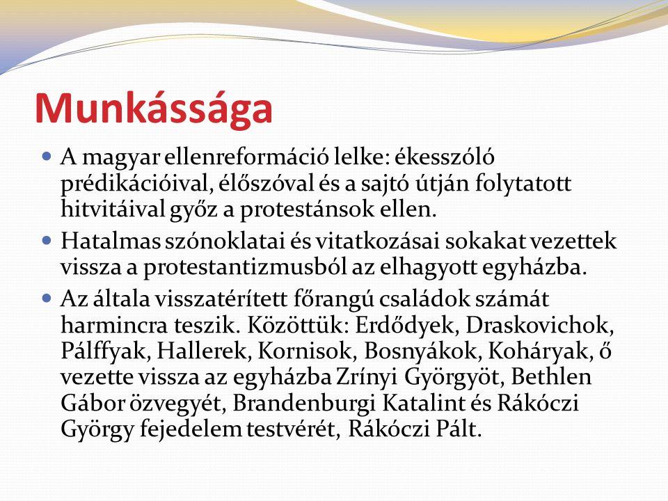 Munkássága A magyar ellenreformáció lelke: ékesszóló prédikációival, élőszóval és a sajtó útján folytatott hitvitáival győz a protestánsok ellen. Hata
