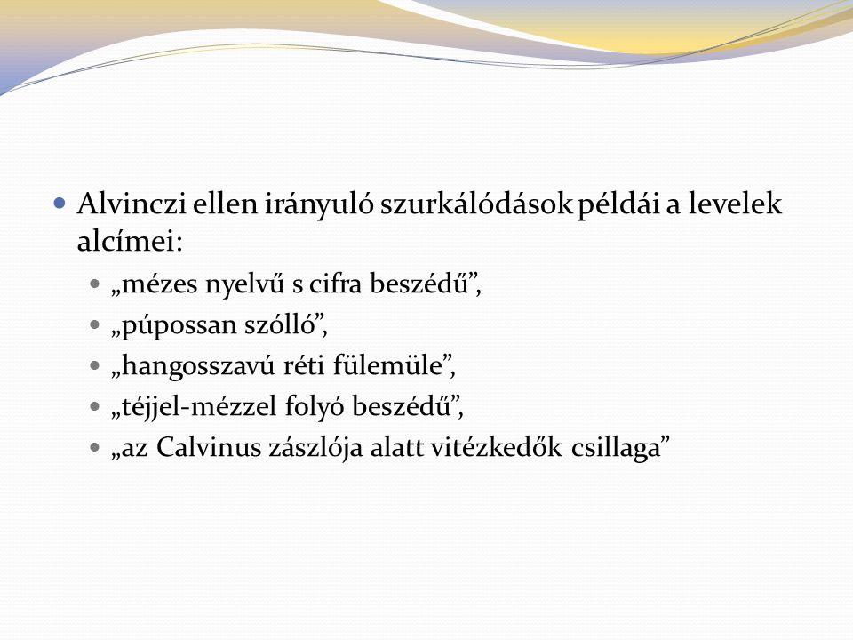 """Alvinczi ellen irányuló szurkálódások példái a levelek alcímei: """"mézes nyelvű s cifra beszédű"""", """"púpossan szólló"""", """"hangosszavú réti fülemüle"""", """"téjje"""