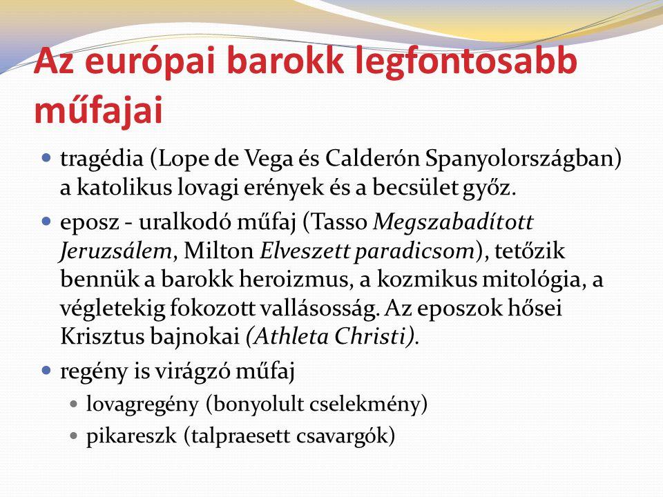 Az európai barokk legfontosabb műfajai tragédia (Lope de Vega és Calderón Spanyolországban) a katolikus lovagi erények és a becsület győz. eposz - ura