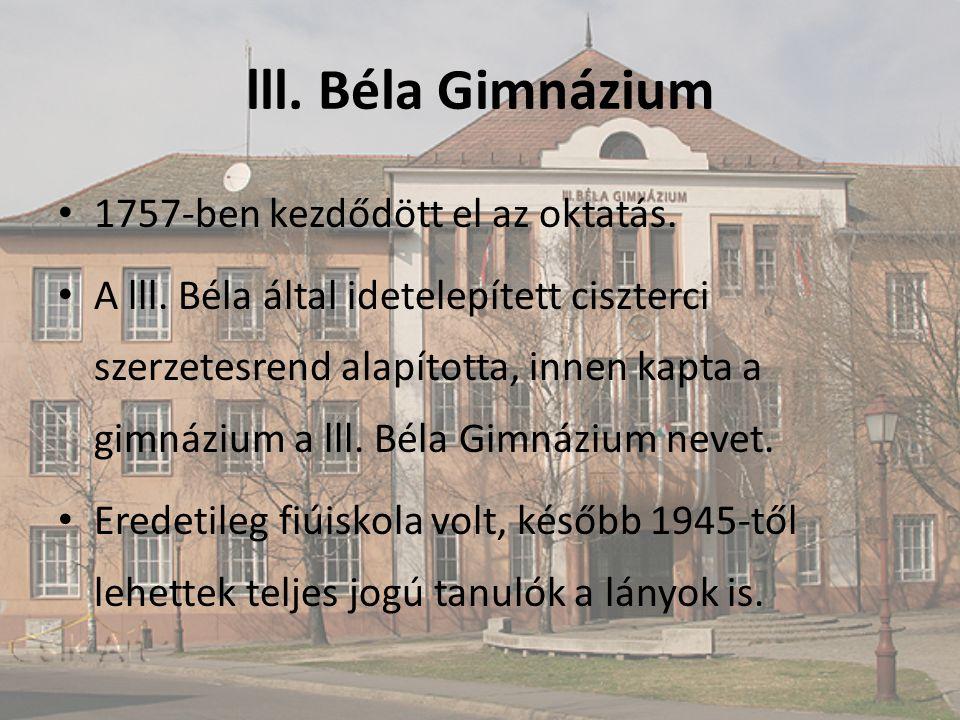 lll. Béla Gimnázium 1757-ben kezdődött el az oktatás.