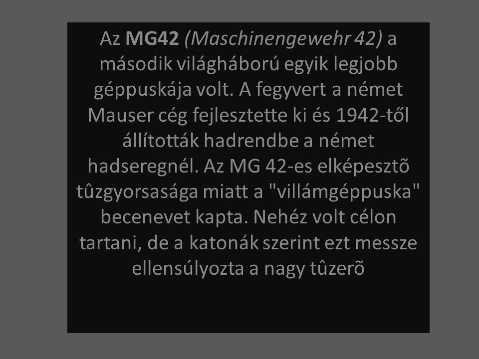 Az MG42 (Maschinengewehr 42) a második világháború egyik legjobb géppuskája volt. A fegyvert a német Mauser cég fejlesztette ki és 1942-től állították