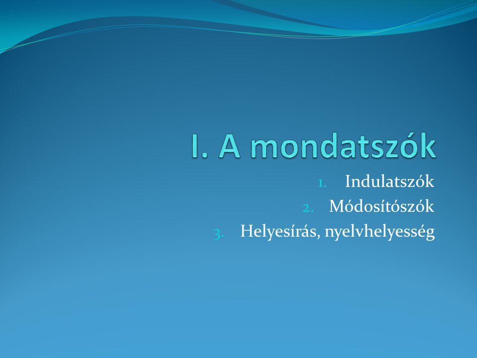 1. Indulatszók 2. Módosítószók 3. Helyesírás, nyelvhelyesség