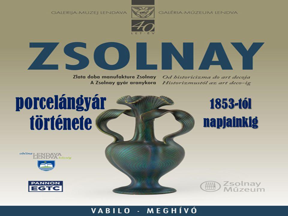 Kezdetek  A Zsolnay-gyár 1853-ban Lukafán indult, egy év múlva Pécsre telepített keménycserép –manufaktúrából nőtt ki.