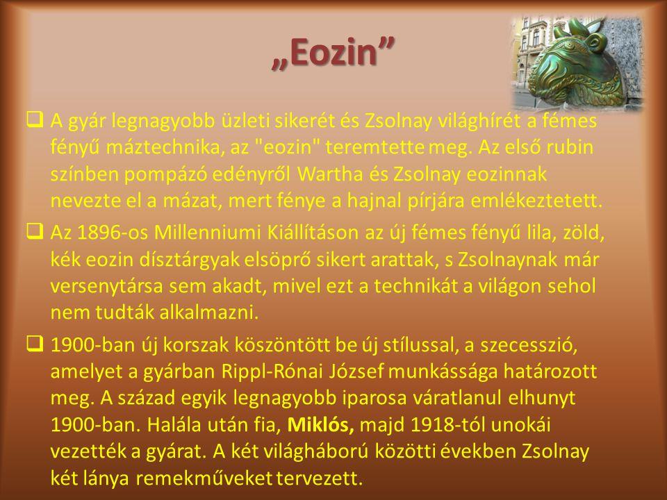 """""""Eozin""""  A gyár legnagyobb üzleti sikerét és Zsolnay világhírét a fémes fényű máztechnika, az"""