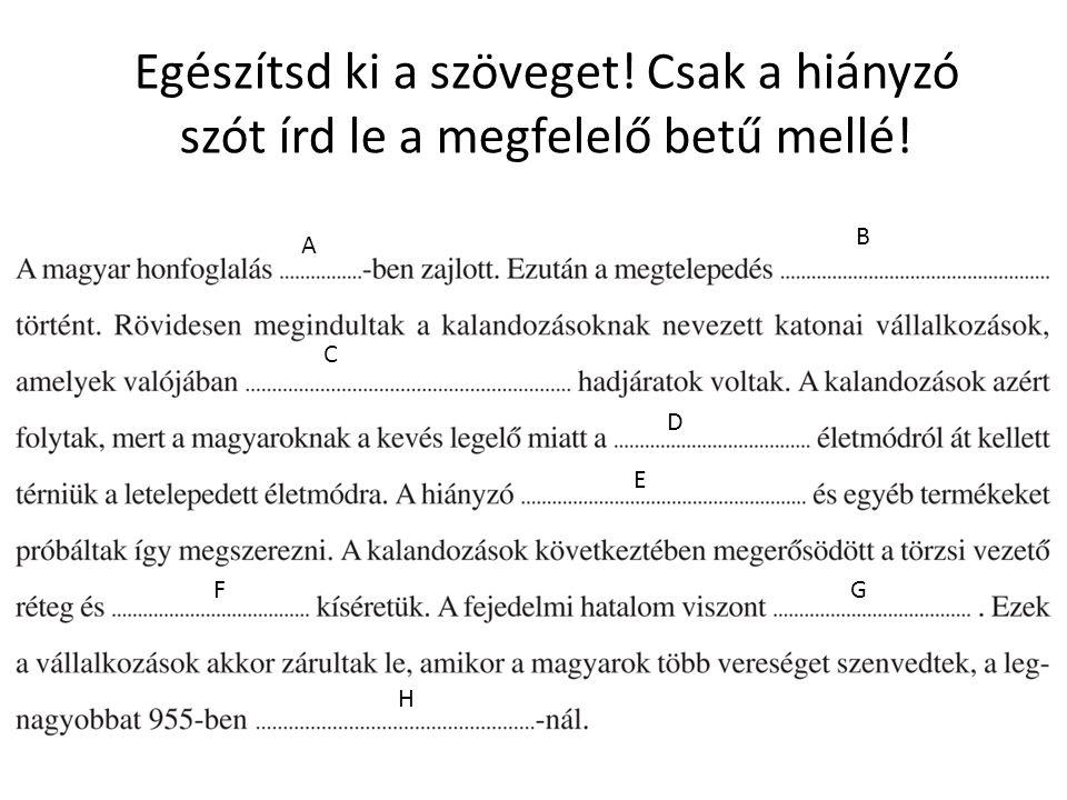 Egészítsd ki a szöveget! Csak a hiányzó szót írd le a megfelelő betű mellé! A B C D E F G H