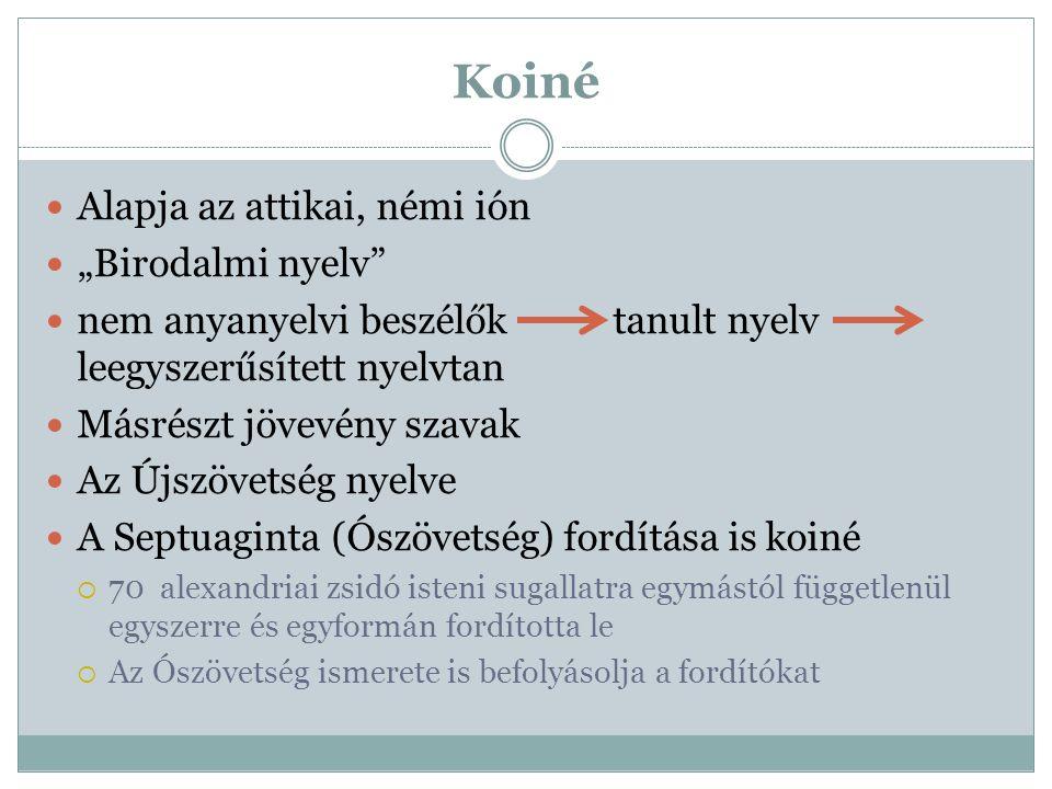 """Koiné Alapja az attikai, némi ión """"Birodalmi nyelv"""" nem anyanyelvi beszélők tanult nyelv leegyszerűsített nyelvtan Másrészt jövevény szavak Az Újszöve"""