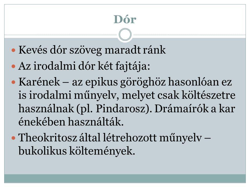 Dór Kevés dór szöveg maradt ránk Az irodalmi dór két fajtája: Karének – az epikus göröghöz hasonlóan ez is irodalmi műnyelv, melyet csak költészetre h