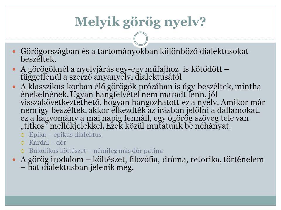 Melyik görög nyelv? Görögországban és a tartományokban különböző dialektusokat beszéltek. A görögöknél a nyelvjárás egy-egy műfajhoz is kötődött – füg