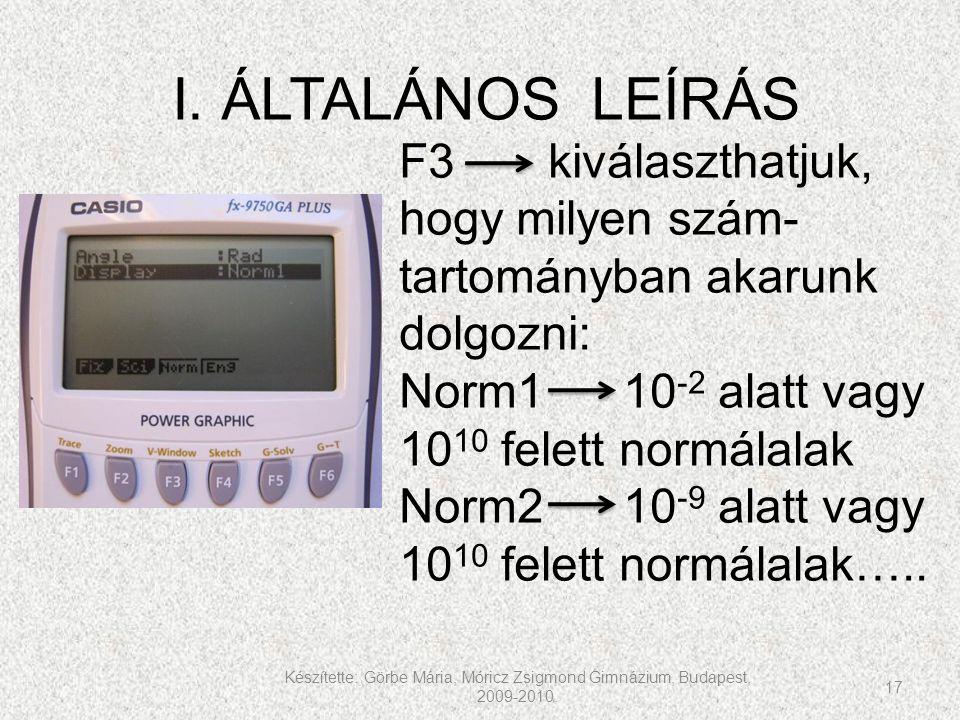 Készítette: Görbe Mária, Móricz Zsigmond Gimnázium, Budapest, 2009-2010. 17 I. ÁLTALÁNOS LEÍRÁS F3 kiválaszthatjuk, hogy milyen szám- tartományban aka