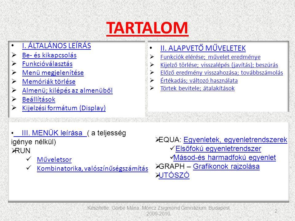TARTALOM Készítette: Görbe Mária, Móricz Zsigmond Gimnázium, Budapest, 2009-2010. 2 I. ÁLTALÁNOS LEÍRÁS  Be- és kikapcsolás Be- és kikapcsolás  Funk