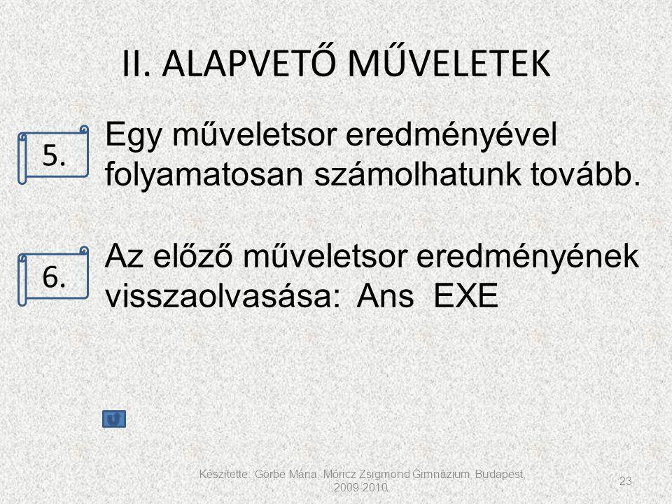 II. ALAPVETŐ MŰVELETEK Készítette: Görbe Mária, Móricz Zsigmond Gimnázium, Budapest, 2009-2010. 23 5.. 6.. Egy műveletsor eredményével folyamatosan sz