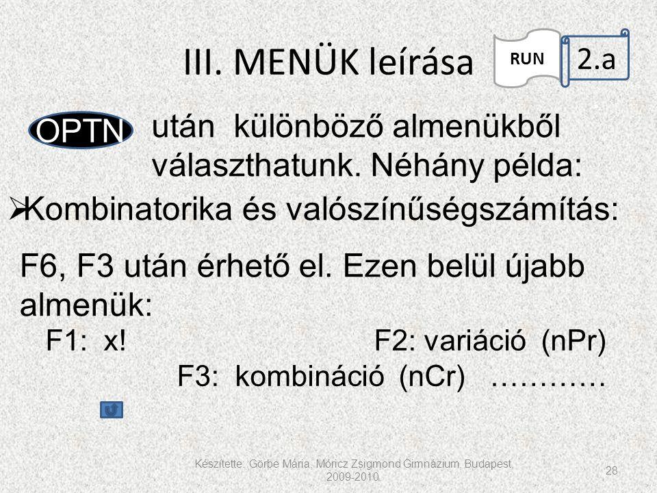 III. MENÜK leírása Készítette: Görbe Mária, Móricz Zsigmond Gimnázium, Budapest, 2009-2010. 28 RUN 2.a. OPTN után különböző almenükből választhatunk.