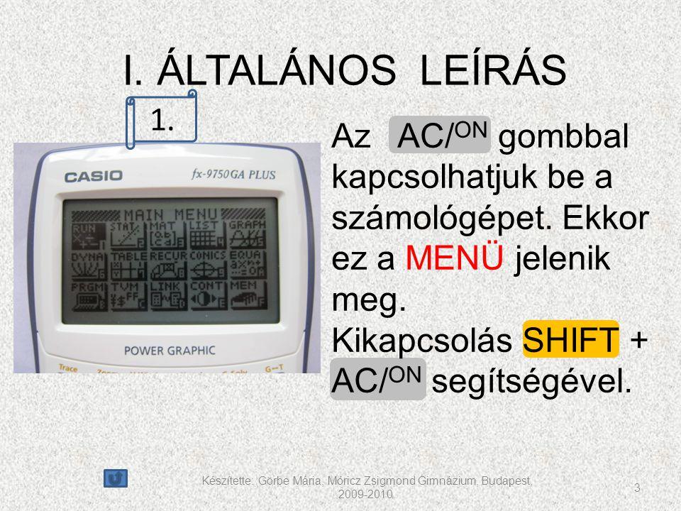 Az AC/ ON gombbal kapcsolhatjuk be a számológépet. Ekkor ez a MENÜ jelenik meg. Kikapcsolás SHIFT + AC/ ON segítségével. Készítette: Görbe Mária, Móri
