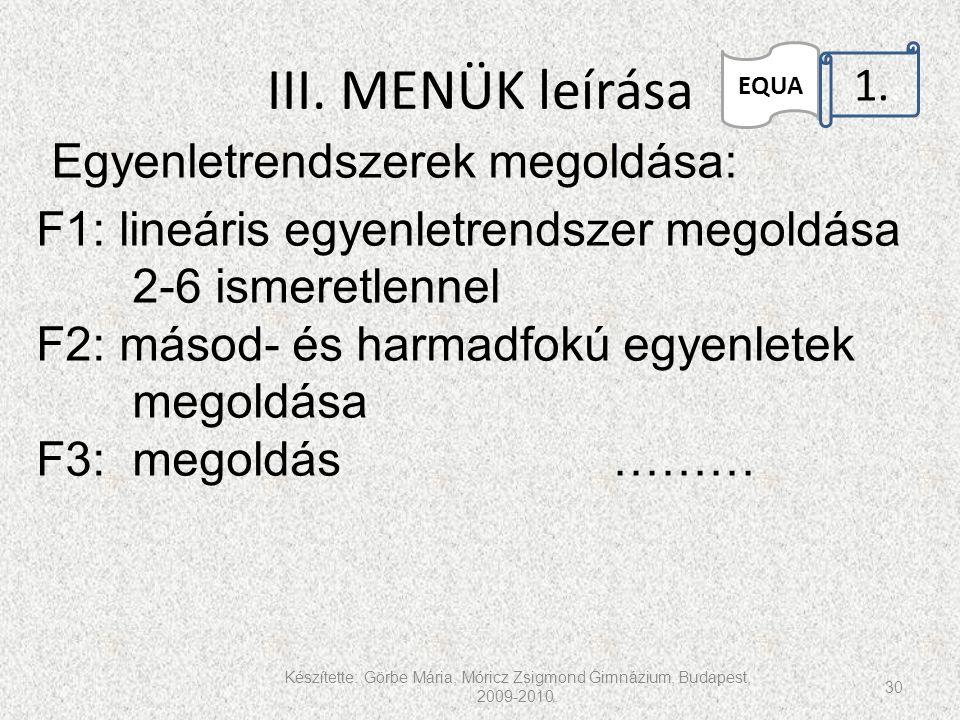 III. MENÜK leírása Készítette: Görbe Mária, Móricz Zsigmond Gimnázium, Budapest, 2009-2010. 30 EQUA 1.. Egyenletrendszerek megoldása: F1: lineáris egy