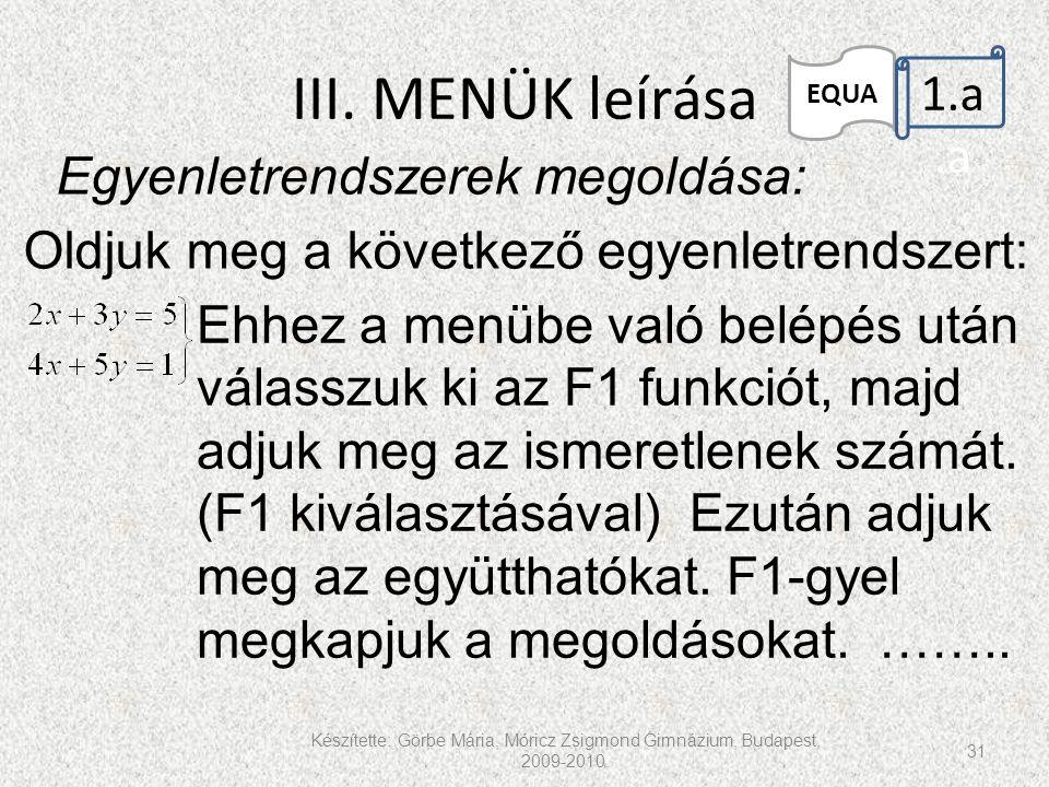 III. MENÜK leírása Készítette: Görbe Mária, Móricz Zsigmond Gimnázium, Budapest, 2009-2010. 31 EQUA 1.a.a Egyenletrendszerek megoldása: Oldjuk meg a k