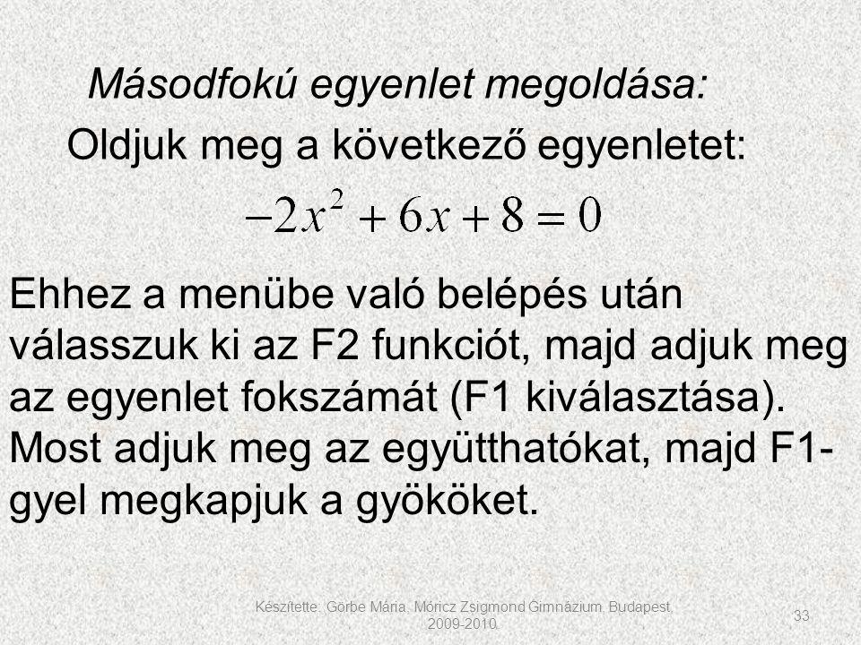 Készítette: Görbe Mária, Móricz Zsigmond Gimnázium, Budapest, 2009-2010. 33 Másodfokú egyenlet megoldása: Oldjuk meg a következő egyenletet: Ehhez a m