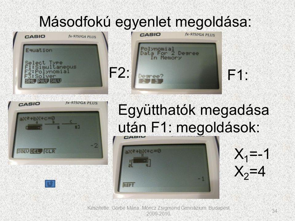 Készítette: Görbe Mária, Móricz Zsigmond Gimnázium, Budapest, 2009-2010. 34 Másodfokú egyenlet megoldása: F2: F1: Együtthatók megadása után F1: megold