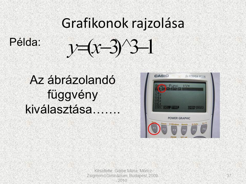 Grafikonok rajzolása Készítette: Görbe Mária, Móricz Zsigmond Gimnázium, Budapest, 2009- 2010. 37 Példa: Az ábrázolandó függvény kiválasztása…….