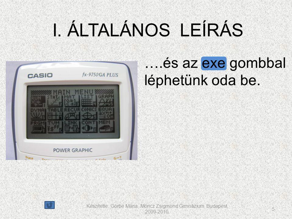 Készítette: Görbe Mária, Móricz Zsigmond Gimnázium, Budapest, 2009-2010. 5 I. ÁLTALÁNOS LEÍRÁS ….és az exe gombbal léphetünk oda be.