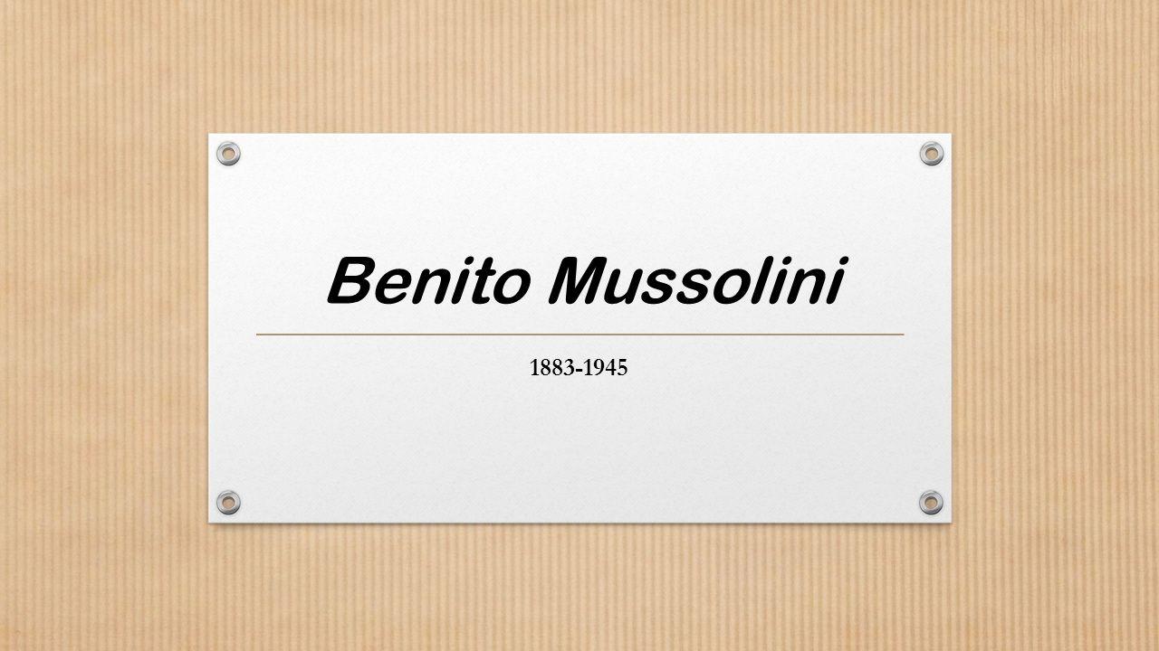 Mussolini 1883.július 29-én született Észak-Olaszországban, Predappio faluban.